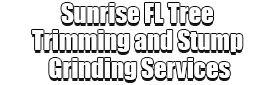 Sunrise FL Tree Trimming and Stump Grinding Services Logo-We Offer Tree Trimming Services, Tree Removal, Tree Pruning, Tree Cutting, Residential and Commercial Tree Trimming Services, Storm Damage, Emergency Tree Removal, Land Clearing, Tree Companies, Tree Care Service, Stump Grinding, and we're the Best Tree Trimming Company Near You Guaranteed!